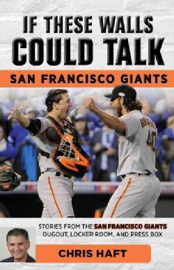 San Francisco Giants: Stories from the San Francisco Giants Dugout, Locker Room, and Press Box (Paperback)