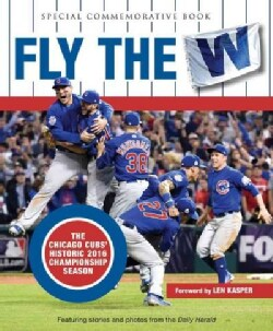 Fly the W: The Chicago Cubs' Historic 2016 Championship Season (Hardcover)