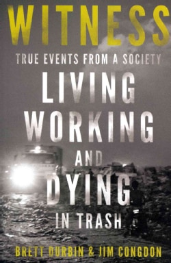 Witness: True Events from a Society Living, Working, and Dying in Trash (Paperback)