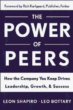 The Power of Peers: How the Company You Keep Drives Leadership, Growth & Success (Hardcover)