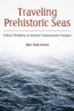 Traveling Prehistoric Seas: Critical Thinking on Ancient Transoceanic Voyages (Hardcover)