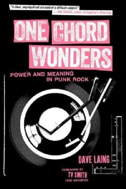 One Chord Wonders: Power and Meaning in Punk Rock (Paperback)