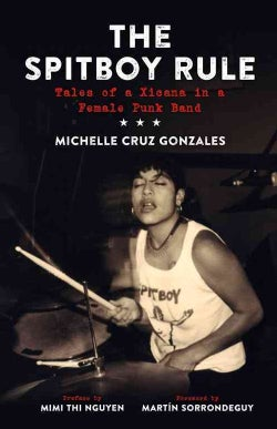 The Spitboy Rule: Tales of a Xicana in a Female Punk Band (Paperback)