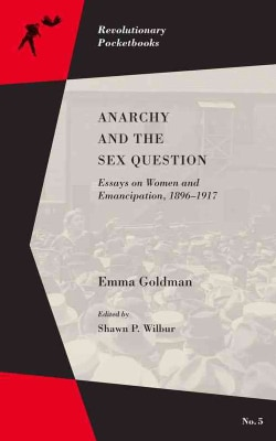 Anarchy and the Sex Question: Essays on Women and Emancipation 1896-1926 (Paperback)