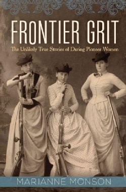Frontier Grit: The Unlikely True Stories of Daring Pioneer Women (Hardcover)