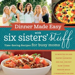 Dinner Made Easy With Six Sisters' Stuff: Time-saving Recipes for Busy Moms (Paperback)