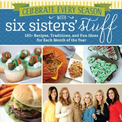 Celebrate Every Season With Six Sisters' Stuff: 150+ Recipes, Traditions, and Fun Ideas for Each Month of the Year (Paperback)