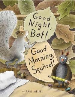 Good Night, Bat! Good Morning, Squirrel! (Hardcover)