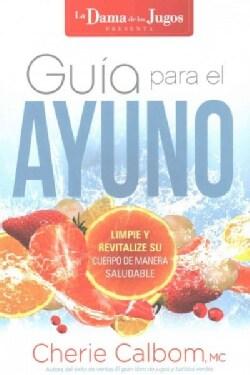 La Dama de los jugos Guia para el ayuno / The Juice Lady's Guide to Fasting: Limpiar Y Revitalizar Su Cuerpo De M... (Paperback)