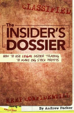 The Insider's Dossier: How to Use Legal Insider Trading to Make Big Stock Profits (Paperback)