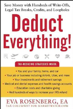 Deduct Everything!: Save Money With Hundreds of Legal Tax Breaks, Credits, Write-Offs, and Loopholes (Paperback)