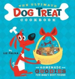 The Ultimate Dog Treat Cookbook: Homemade Goodies for Man's Best Friend (Paperback)