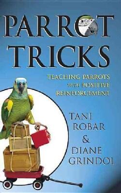 Parrot Tricks: Teaching Parrots With Positive Reinforcement (Hardcover)