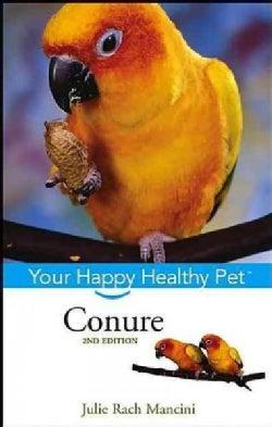 Conure: Your Happy Healthy Pet (Hardcover)
