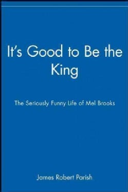 It's Good to Be the King: The Seriously Funny Life of Mel Brooks (Hardcover)