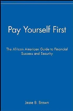 Pay Yourself First: The African American Guide to Financial Success and Security (Hardcover)