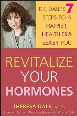 Revitalize Your Hormones: Dr. Dale's 7 Steps to a Happier, Healthier, and Sexier You (Hardcover)