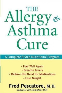 The Allergy and Asthma Cure: A Complete 8-Step Nutritional Program (Hardcover)
