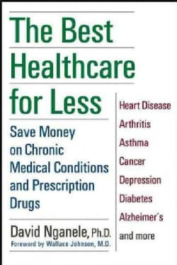 The Best Healthcare for Less: Save Money on Chronic Medical Conditions and Prescription Drugs (Hardcover)