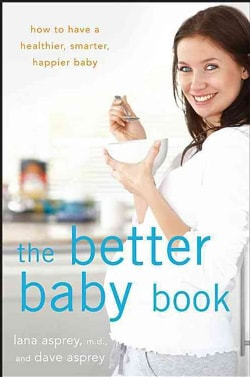 The Better Baby Book: How to Have a Healthier, Smarter, Happier Baby (Hardcover)