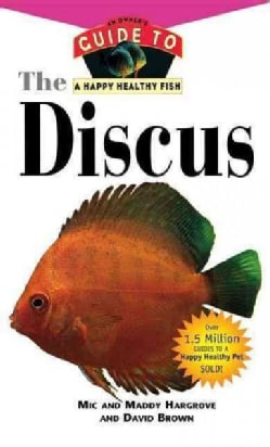 The Discus: An Owner's Guide to a Happy Healthy Fish (Hardcover)