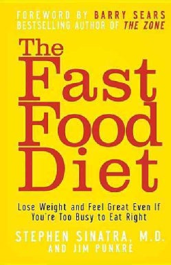 The Fast Food Diet: Lose Weight and Feel Great Even If You're Too Busy to Eat Right (Hardcover)