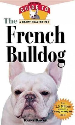 The French Bulldog: An Owner's Guide to a Happy Healthy Pet (Hardcover)