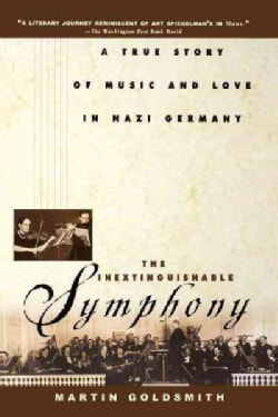 The Inextinguishable Symphony: A True Story of Music and Love in Nazi Germany (Hardcover)