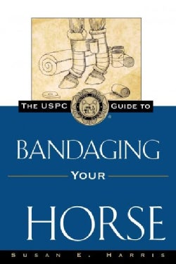 The Uspc Guide to Bandaging Your Horse (Hardcover)