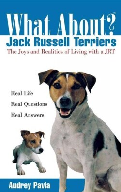 What About Jack Russell Terriers: The Joys and Realities of Living With a Jrt (Hardcover)