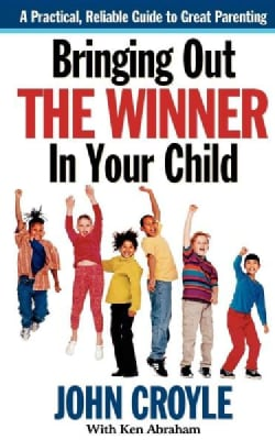 Bringing Out the Winner in Your Child: The Building Blocks of Successful Parenting (Hardcover)
