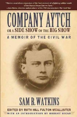 Company Aytch or a Side Show of the Big Show: A Memoir of the Civil War (Hardcover)