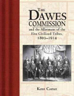 Dawes Commission And the Allotment of the Five Civilized Tribes, 1893-1914 (Hardcover)