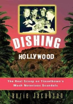 Dishing Hollywood: The Real Scoop on Tinseltown's Most Notorious Scandals (Hardcover)