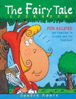 The Fairy Tale Cookbook: Fun Recipes for Families to Create and Eat Together (Hardcover)
