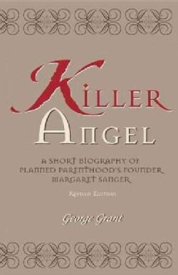 Killer Angel: A Short Biography of Planned Parenthood's Founder, Margaret Sanger (Hardcover)