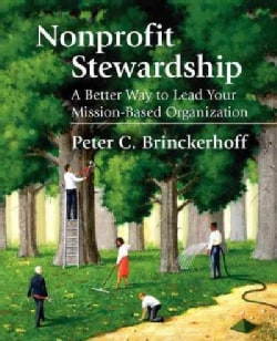 Nonprofit Stewardship: A Better Way to Lead Your Mission-based Organization (Hardcover)
