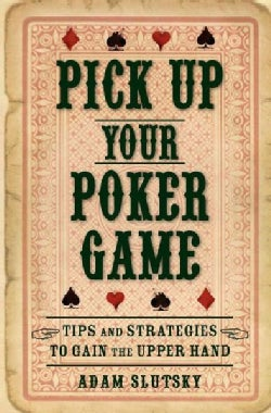Pick Up Your Poker Game: Tips and Strategies to Gain the Upper Hand (Hardcover)