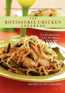 The Rotisserie Chicken Cookbook: Home-Made Meals With Store-Bought Convenience (Hardcover)