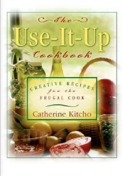 Use It Up Cookbook: Creative Recipes for the Frugal Cook (Hardcover)