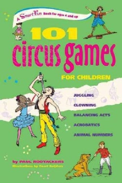101 Circus Games for Children: Juggling - Clowning - Balancing Acts - Acrobatics - Animal Numbers (Hardcover)