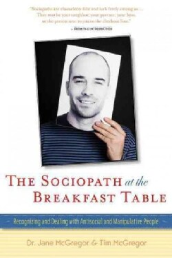 The Sociopath at the Breakfast Table: Recognizing and Dealing With Antisocial and Manipulative People (Hardcover)