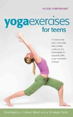 Yoga Exercises for Teens: Developing a Calmer Mind and a Stronger Body (Hardcover)