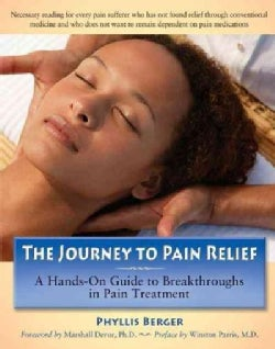 The Journey to Pain Relief: A Hands-on Guide to Breakthroughs in Pain Treatment (Hardcover)