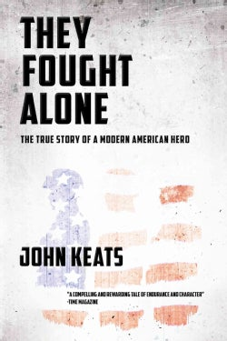 They Fought Alone: A True Story of a Modern American Hero (Hardcover)