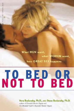 To Bed or Not to Bed: What Men Want, What Women Want, How Great Sex Happens (Hardcover)