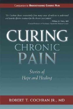Curing Chronic Pain: Stories of Hope and Healing (Hardcover)