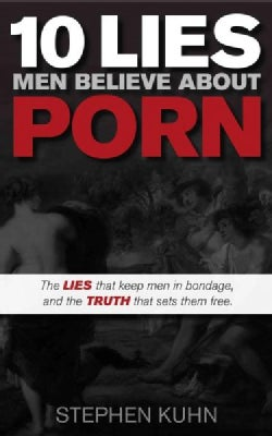 10 Lies Men Believe About Porn: The Lies That Keep Men in Bondage, and the Truth That Sets Them Free (Paperback)