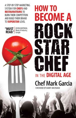 How to Become a Rock Star Chef: 11 Steps to Dominate Your Market in the New Digital Economy (Hardcover)
