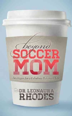 Beyond Soccer Mom: Strategies for a Fabulous Balanced Life (Hardcover)